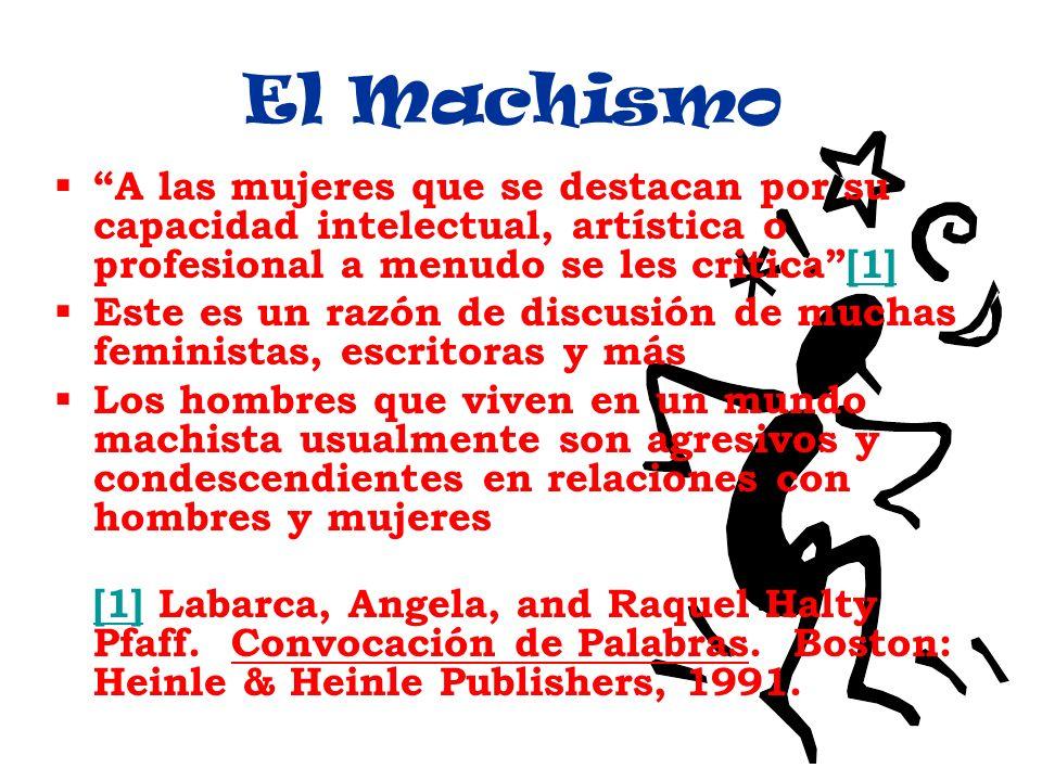 El Machismo A las mujeres que se destacan por su capacidad intelectual, artística o profesional a menudo se les critica [1]